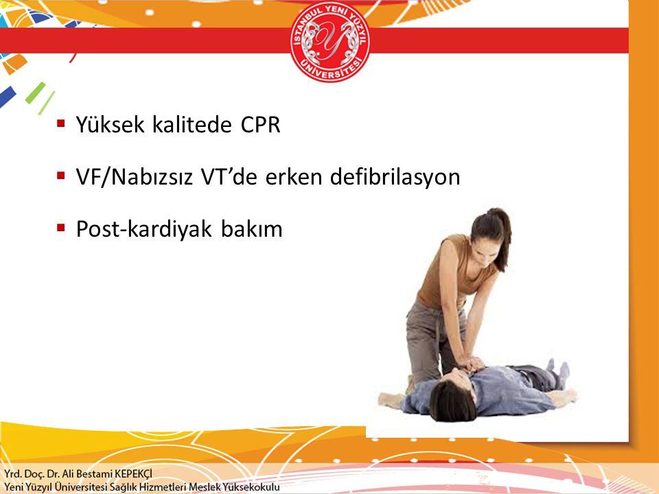 Yüksek kalitede CPR  VF/Nabızsız VT'de erken defibrilasyon  Post-kardiyak bakım