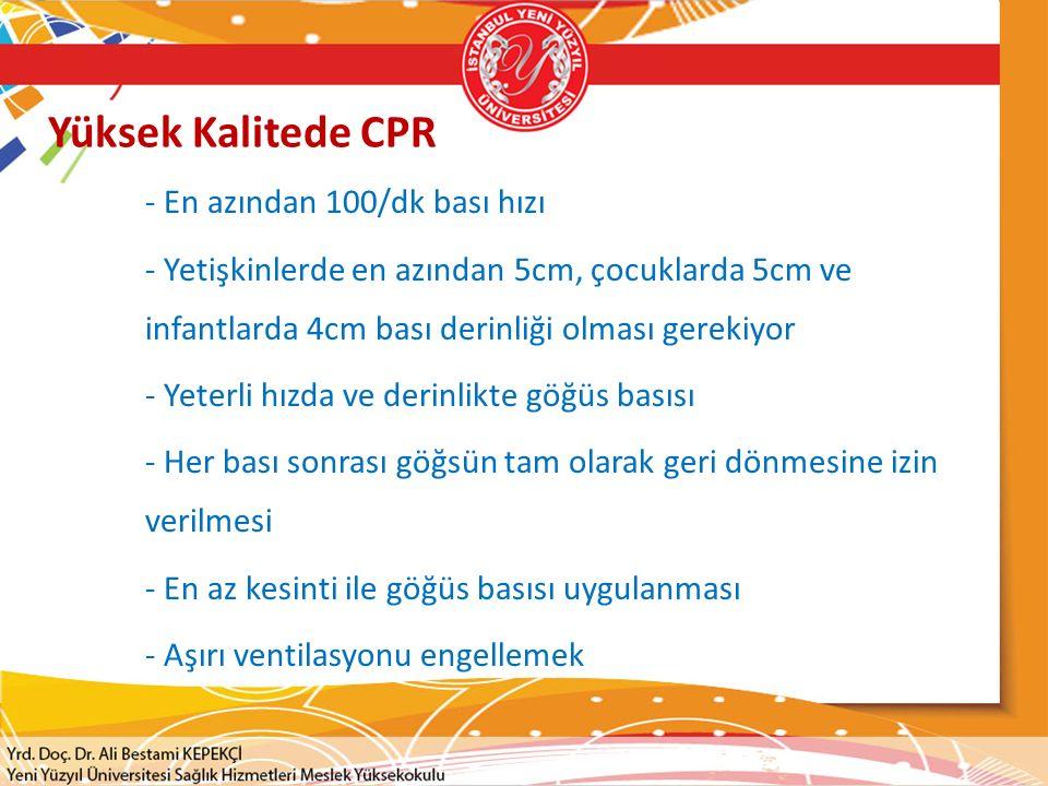 Yüksek Kalitede CPR  - En azından 100/dk bası hızı - Yetişkinlerde en azından 5cm, çocuklarda 5cm ve infantlarda 4cm bası derinliği olması gerekiyor