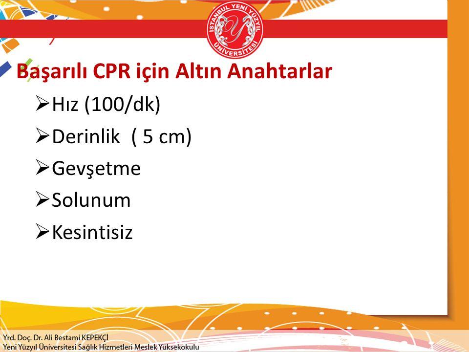 Başarılı CPR için Altın Anahtarlar  Hız (100/dk)  Derinlik ( 5 cm)  Gevşetme  Solunum  Kesintisiz