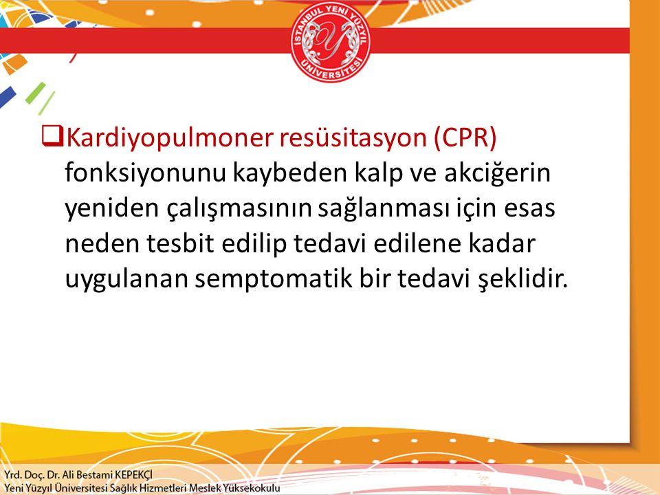  Kardiyopulmoner resüsitasyon (CPR) fonksiyonunu kaybeden kalp ve akciğerin yeniden çalışmasının sağlanması için esas neden tesbit edilip tedavi edil