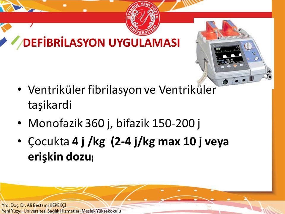 DEFİBRİLASYON UYGULAMASI Ventriküler fibrilasyon ve Ventriküler taşikardi Monofazik 360 j, bifazik 150-200 j Çocukta 4 j /kg (2-4 j/kg max 10 j veya e