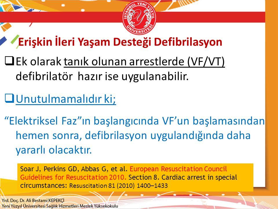 """ Ek olarak tanık olunan arrestlerde (VF/VT) defibrilatör hazır ise uygulanabilir.  Unutulmamalıdır ki; """"Elektriksel Faz""""ın başlangıcında VF'un başla"""