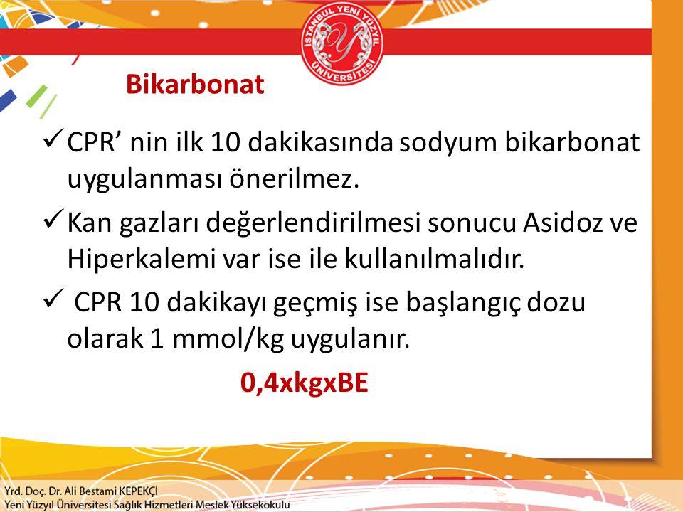 Bikarbonat CPR' nin ilk 10 dakikasında sodyum bikarbonat uygulanması önerilmez. Kan gazları değerlendirilmesi sonucu Asidoz ve Hiperkalemi var ise ile