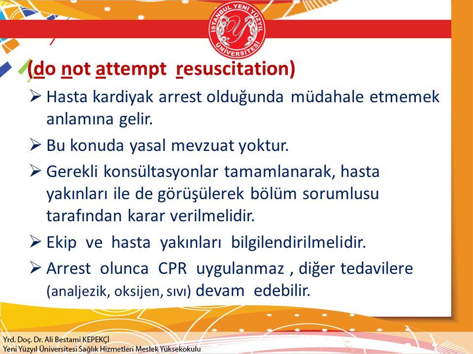 (do not attempt resuscitation)  Hasta kardiyak arrest olduğunda müdahale etmemek anlamına gelir.  Bu konuda yasal mevzuat yoktur.  Gerekli konsülta