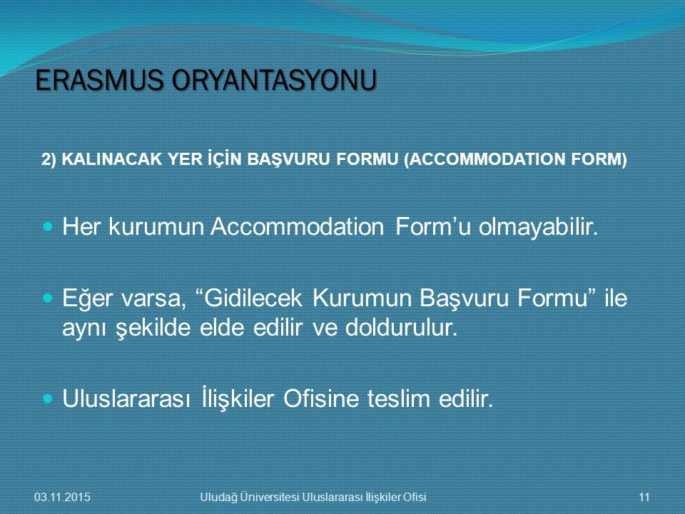 """2) KALINACAK YER İÇİN BAŞVURU FORMU (ACCOMMODATION FORM) Her kurumun Accommodation Form'u olmayabilir. Eğer varsa, """"Gidilecek Kurumun Başvuru Formu"""" i"""