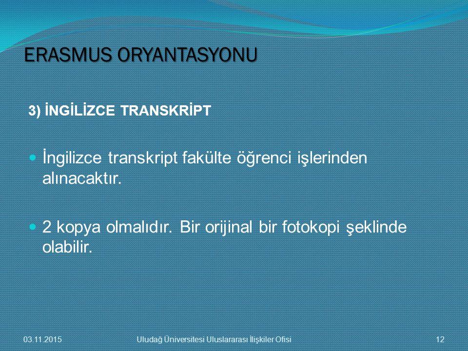 3) İNGİLİZCE TRANSKRİPT İngilizce transkript fakülte öğrenci işlerinden alınacaktır. 2 kopya olmalıdır. Bir orijinal bir fotokopi şeklinde olabilir. E