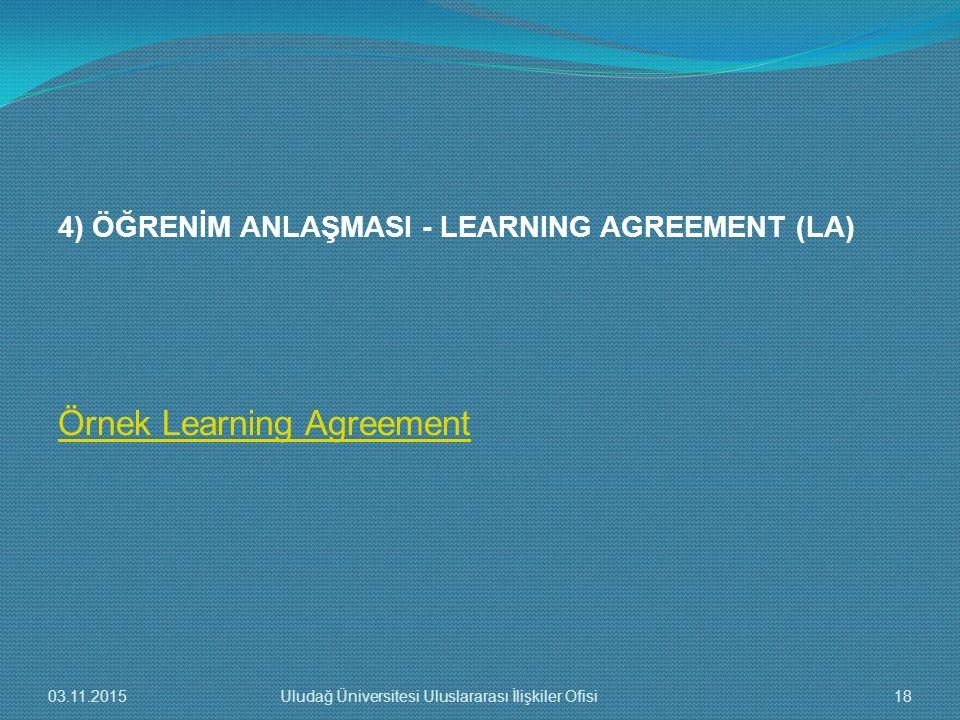 4) ÖĞRENİM ANLAŞMASI - LEARNING AGREEMENT (LA) Örnek Learning Agreement 03.11.2015Uludağ Üniversitesi Uluslararası İlişkiler Ofisi18