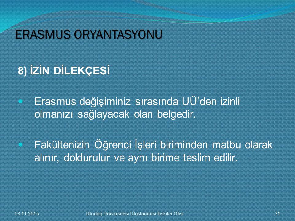 8) İZİN DİLEKÇESİ Erasmus değişiminiz sırasında UÜ'den izinli olmanızı sağlayacak olan belgedir. Fakültenizin Öğrenci İşleri biriminden matbu olarak a
