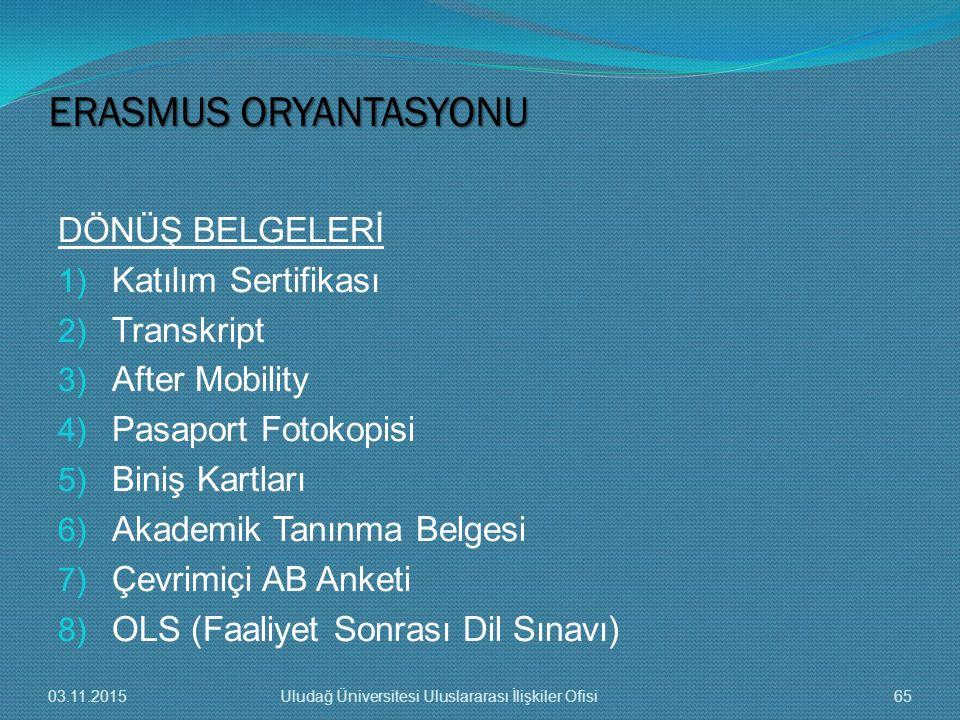 DÖNÜŞ BELGELERİ 1) Katılım Sertifikası 2) Transkript 3) After Mobility 4) Pasaport Fotokopisi 5) Biniş Kartları 6) Akademik Tanınma Belgesi 7) Çevrimi