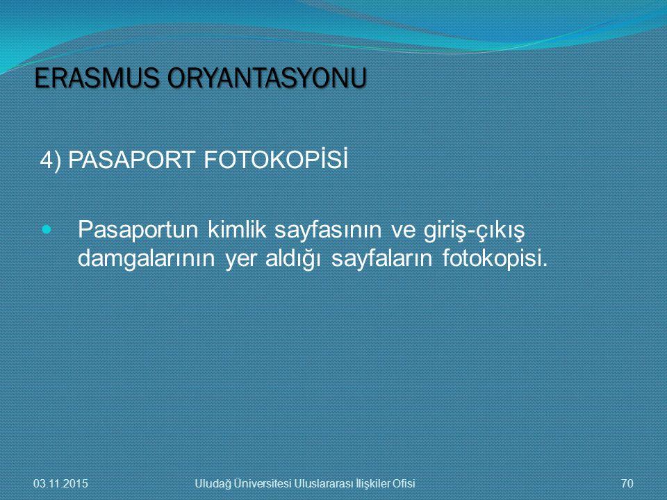 4) PASAPORT FOTOKOPİSİ Pasaportun kimlik sayfasının ve giriş-çıkış damgalarının yer aldığı sayfaların fotokopisi. ERASMUS ORYANTASYONU 03.11.201570Ulu