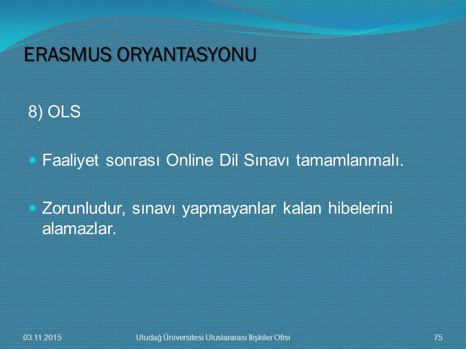 8) OLS Faaliyet sonrası Online Dil Sınavı tamamlanmalı. Zorunludur, sınavı yapmayanlar kalan hibelerini alamazlar. ERASMUS ORYANTASYONU 03.11.201575Ul