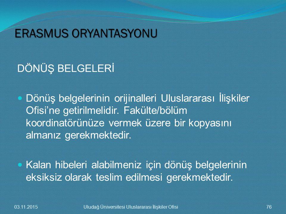 DÖNÜŞ BELGELERİ Dönüş belgelerinin orijinalleri Uluslararası İlişkiler Ofisi'ne getirilmelidir. Fakülte/bölüm koordinatörünüze vermek üzere bir kopyas