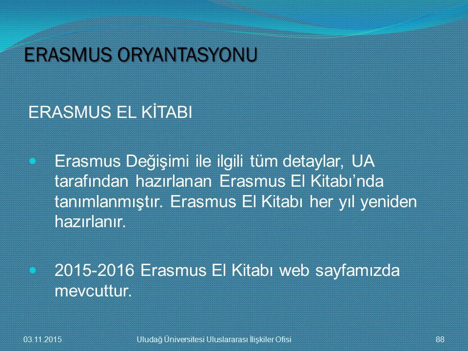 ERASMUS EL KİTABI Erasmus Değişimi ile ilgili tüm detaylar, UA tarafından hazırlanan Erasmus El Kitabı'nda tanımlanmıştır. Erasmus El Kitabı her yıl y