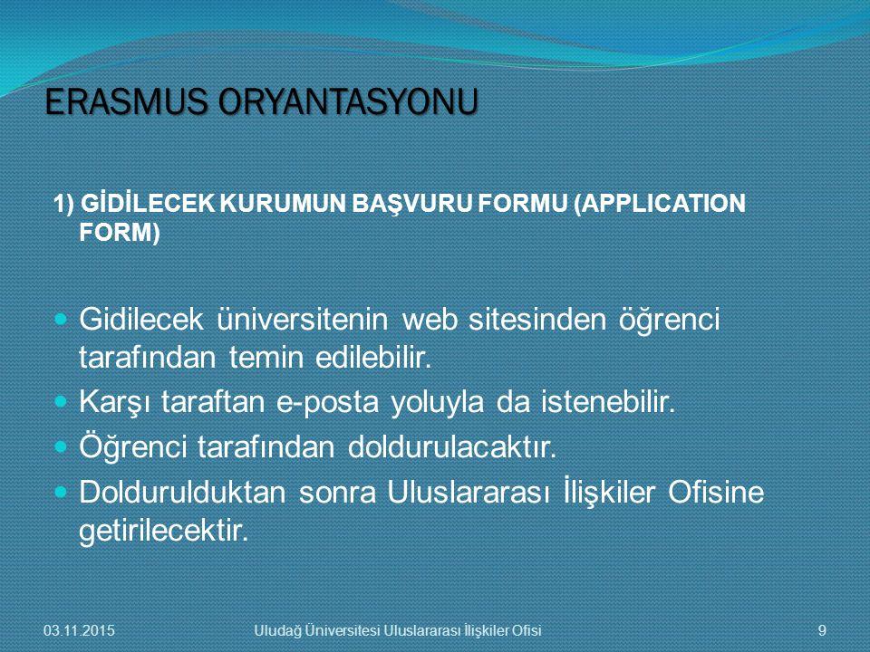 1) GİDİLECEK KURUMUN BAŞVURU FORMU (APPLICATION FORM) Gidilecek üniversitenin web sitesinden öğrenci tarafından temin edilebilir. Karşı taraftan e-pos