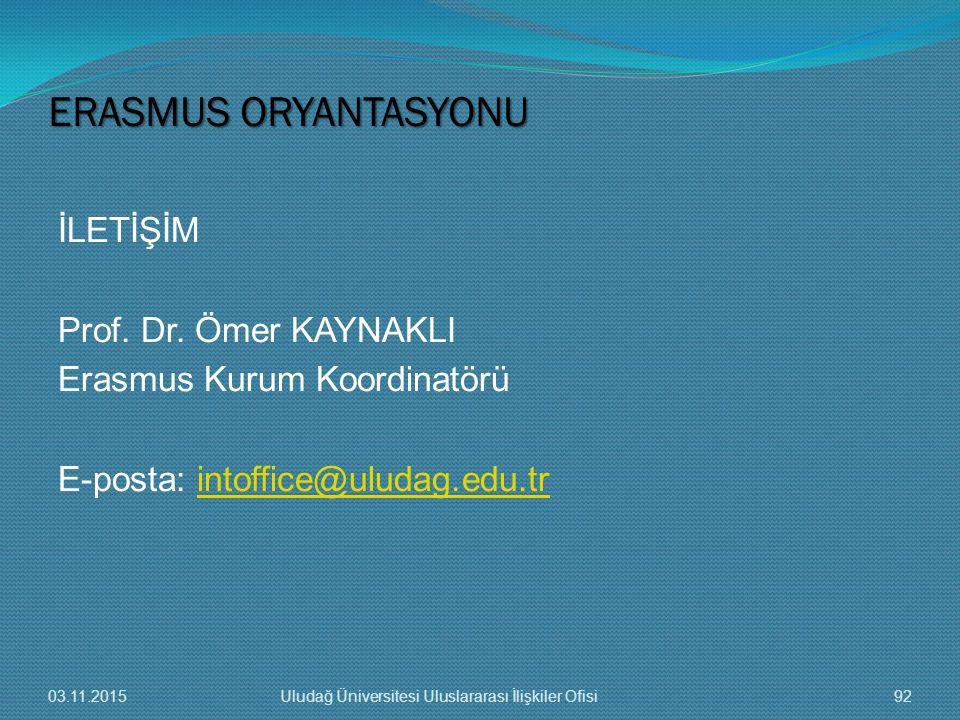 İLETİŞİM Prof. Dr. Ömer KAYNAKLI Erasmus Kurum Koordinatörü E-posta: intoffice@uludag.edu.trintoffice@uludag.edu.tr ERASMUS ORYANTASYONU 03.11.201592U