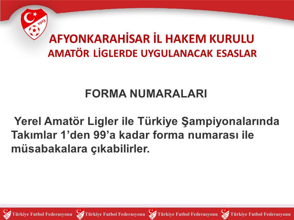 FORMA NUMARALARI Yerel Amatör Ligler ile Türkiye Şampiyonalarında Takımlar 1'den 99'a kadar forma numarası ile müsabakalara çıkabilirler.