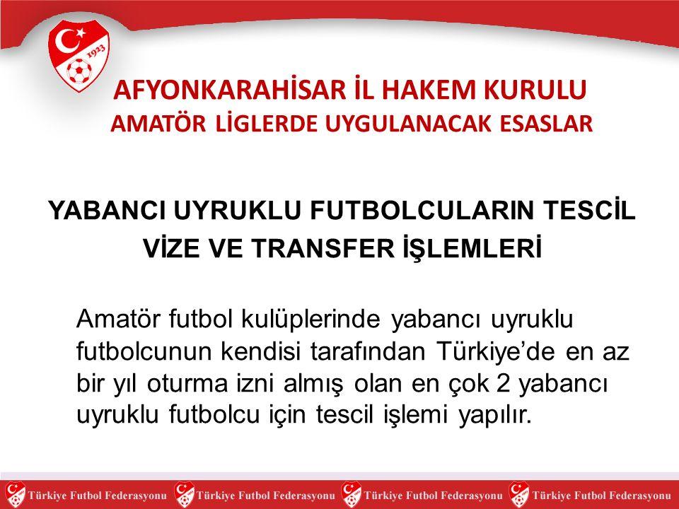 YABANCI UYRUKLU FUTBOLCULARIN TESCİL VİZE VE TRANSFER İŞLEMLERİ Amatör futbol kulüplerinde yabancı uyruklu futbolcunun kendisi tarafından Türkiye'de en az bir yıl oturma izni almış olan en çok 2 yabancı uyruklu futbolcu için tescil işlemi yapılır.