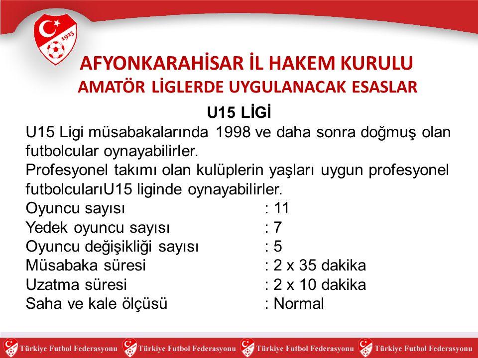 U15 LİGİ U15 Ligi müsabakalarında 1998 ve daha sonra doğmuş olan futbolcular oynayabilirler.