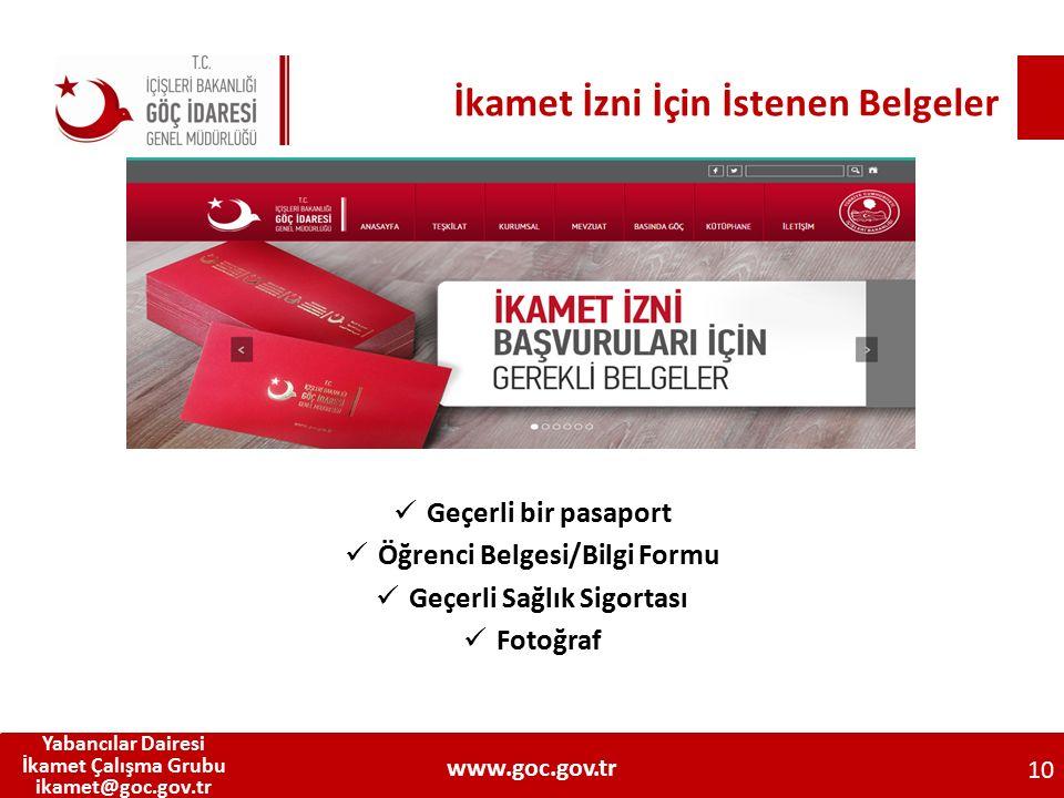 İkamet İzni İçin İstenen Belgeler Geçerli bir pasaport Öğrenci Belgesi/Bilgi Formu Geçerli Sağlık Sigortası Fotoğraf 10 Yabancılar Dairesi İkamet Çalı