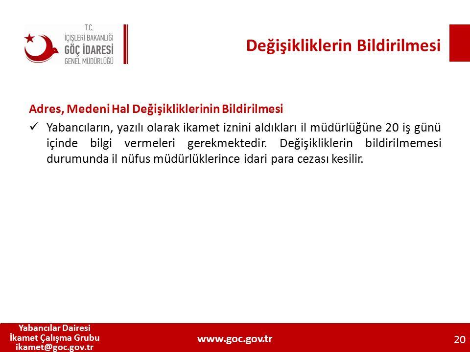 Değişikliklerin Bildirilmesi Adres, Medeni Hal Değişikliklerinin Bildirilmesi Yabancıların, yazılı olarak ikamet iznini aldıkları il müdürlüğüne 20 iş