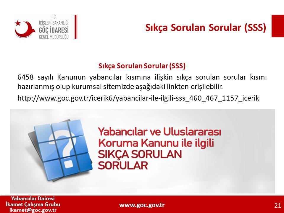 Sıkça Sorulan Sorular (SSS) 6458 sayılı Kanunun yabancılar kısmına ilişkin sıkça sorulan sorular kısmı hazırlanmış olup kurumsal sitemizde aşağıdaki l
