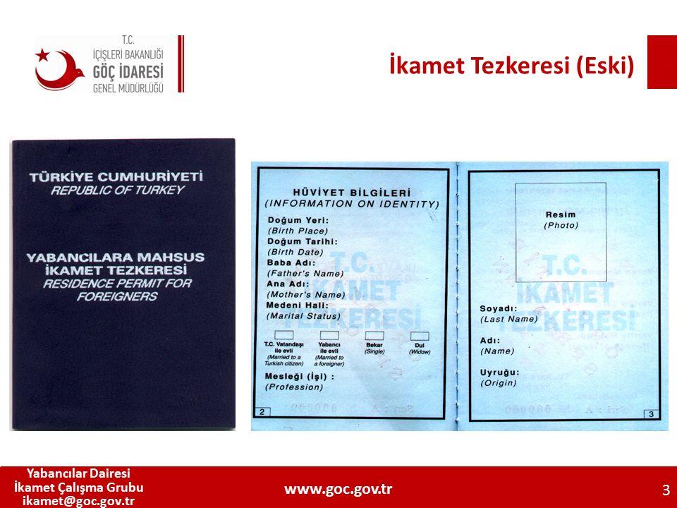 İkamet Tezkeresi (Eski) 3 Yabancılar Dairesi İkamet Çalışma Grubu ikamet@goc.gov.tr www.goc.gov.tr