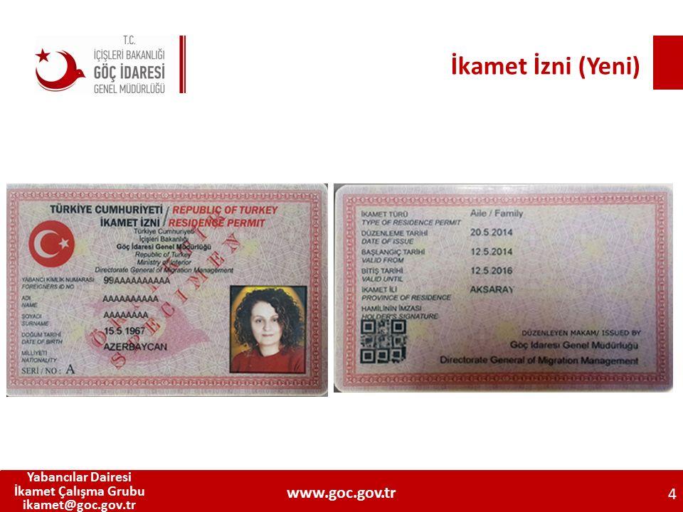 İkamet İzni (Yeni) 4 Yabancılar Dairesi İkamet Çalışma Grubu ikamet@goc.gov.tr www.goc.gov.tr