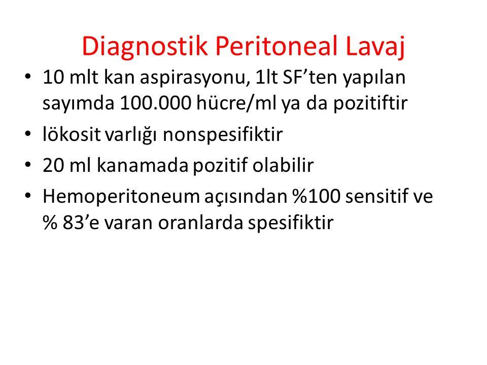 Diagnostik Peritoneal Lavaj 10 mlt kan aspirasyonu, 1lt SF'ten yapılan sayımda 100.000 hücre/ml ya da pozitiftir lökosit varlığı nonspesifiktir 20 ml