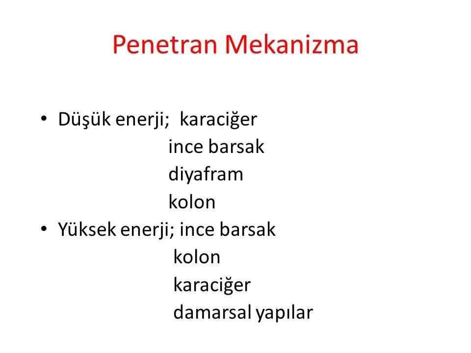 Penetran Mekanizma Düşük enerji; karaciğer ince barsak diyafram kolon Yüksek enerji; ince barsak kolon karaciğer damarsal yapılar