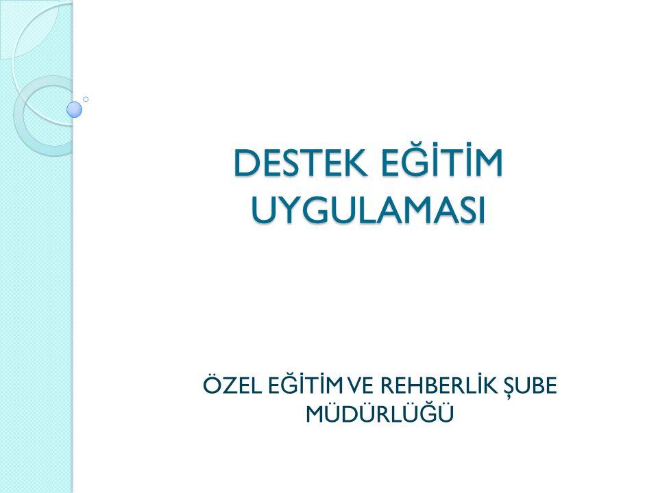Destek E ğ itim, Özel E ğ itim Hizmetleri Kurulu'nun önerisi do ğ rultusunda İ l/ İ lçe Millî E ğ itim Müdürlükleri tarafından açılır.
