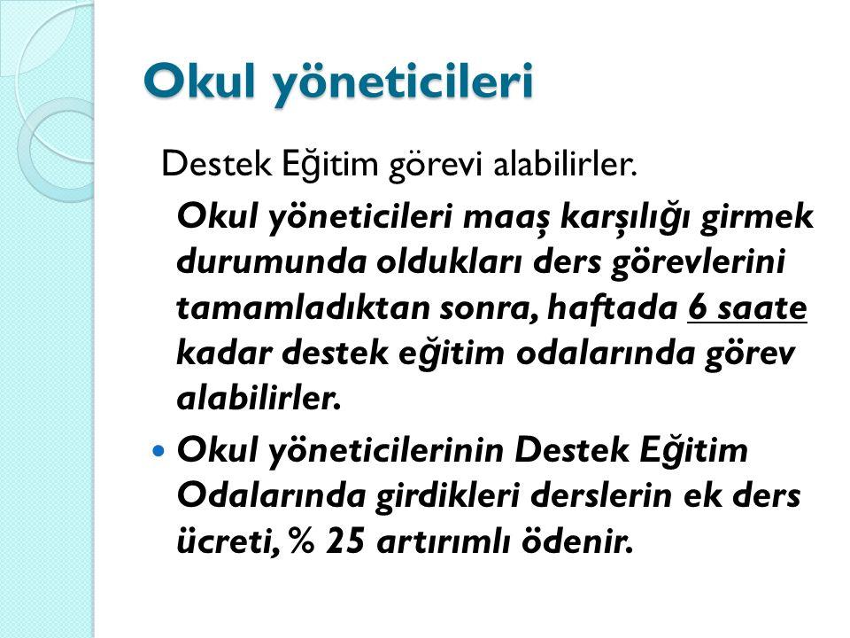Okul yöneticileri Destek E ğ itim görevi alabilirler.