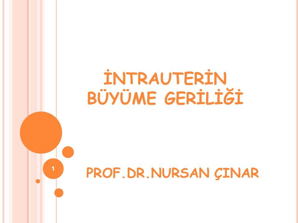 PROF.DR.NURSAN ÇINAR İNTRAUTERİN BÜYÜME GERİLİĞİ 1