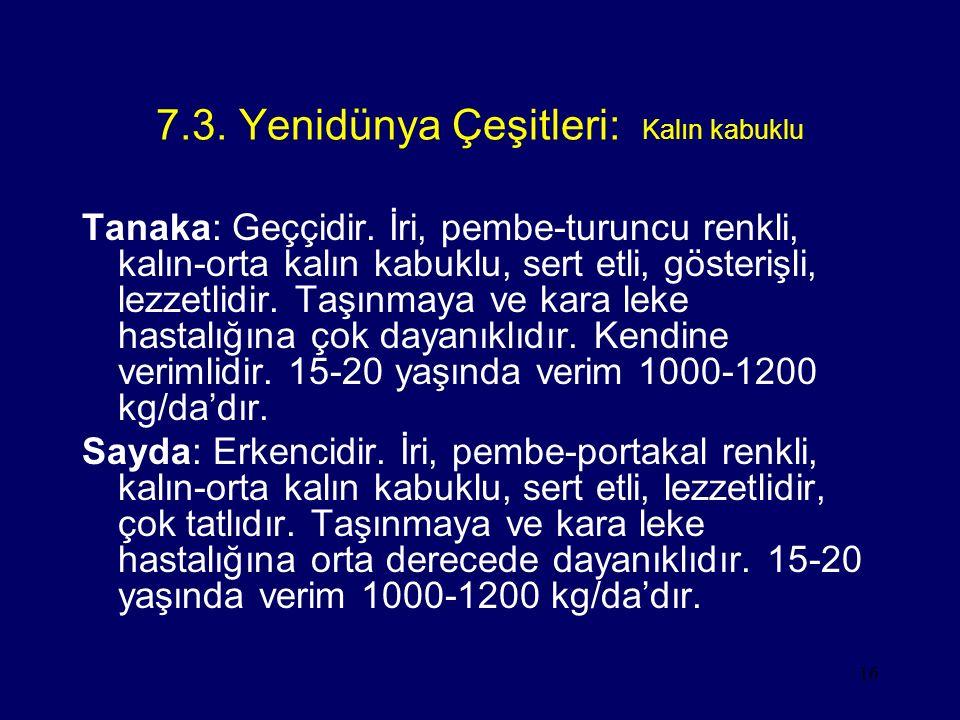 16 7.3. Yenidünya Çeşitleri: Kalın kabuklu Tanaka: Geççidir. İri, pembe-turuncu renkli, kalın-orta kalın kabuklu, sert etli, gösterişli, lezzetlidir.