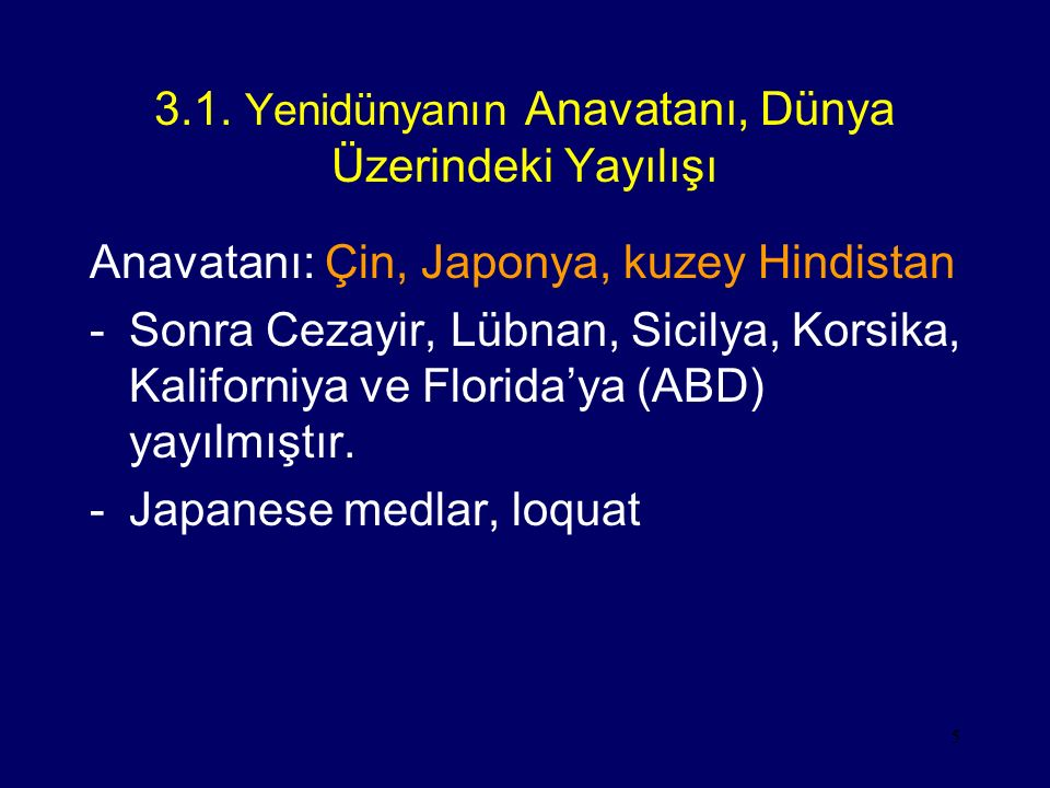 5 3.1. Yenidünyanın Anavatanı, Dünya Üzerindeki Yayılışı Anavatanı: Çin, Japonya, kuzey Hindistan -Sonra Cezayir, Lübnan, Sicilya, Korsika, Kaliforniy