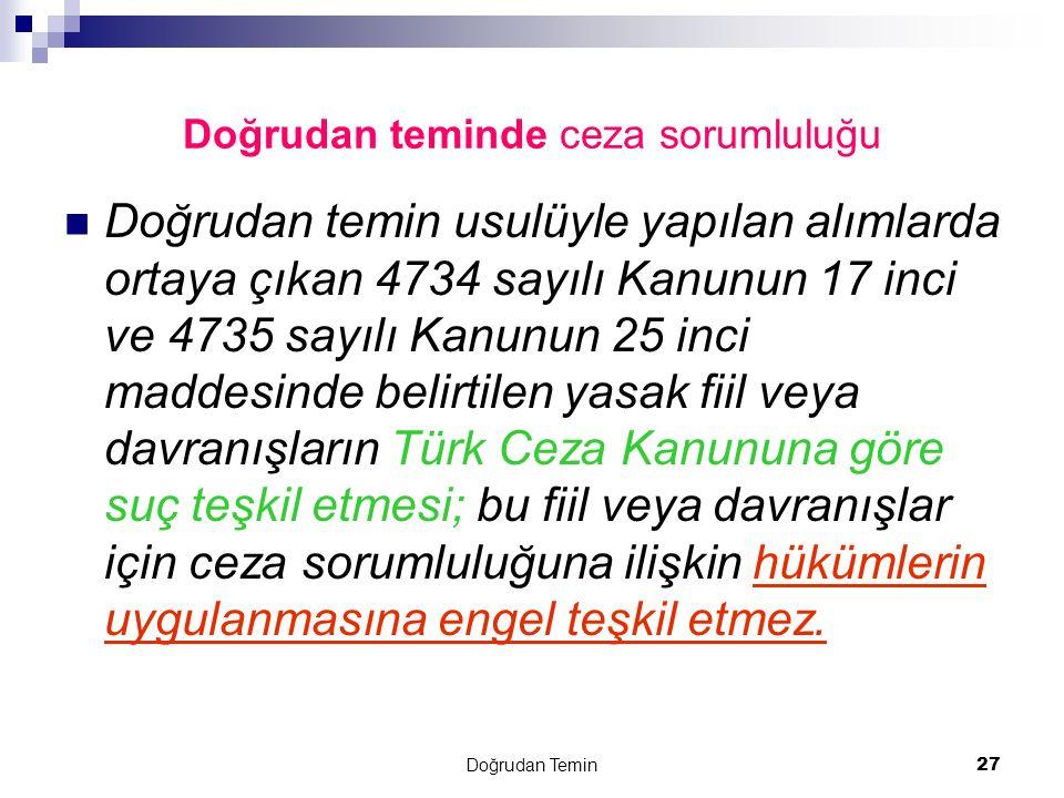 Doğrudan Temin 27 Doğrudan teminde ceza sorumluluğu Doğrudan temin usulüyle yapılan alımlarda ortaya çıkan 4734 sayılı Kanunun 17 inci ve 4735 sayılı