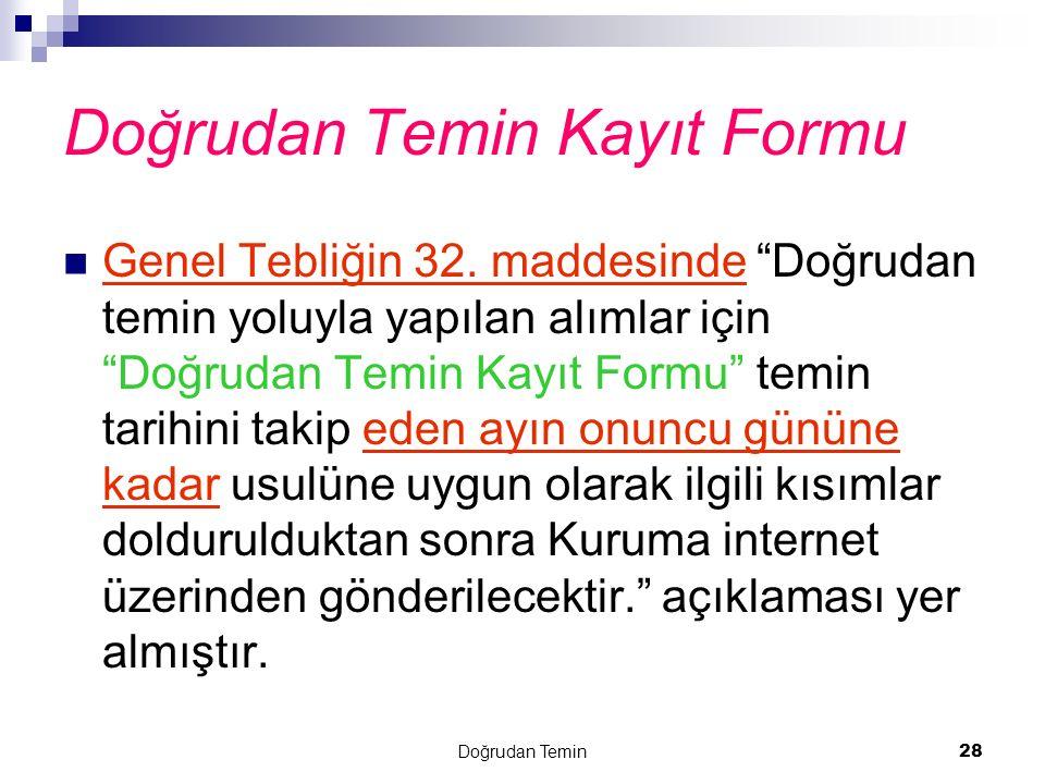 """Doğrudan Temin 28 Doğrudan Temin Kayıt Formu Genel Tebliğin 32. maddesinde """"Doğrudan temin yoluyla yapılan alımlar için """"Doğrudan Temin Kayıt Formu"""" t"""