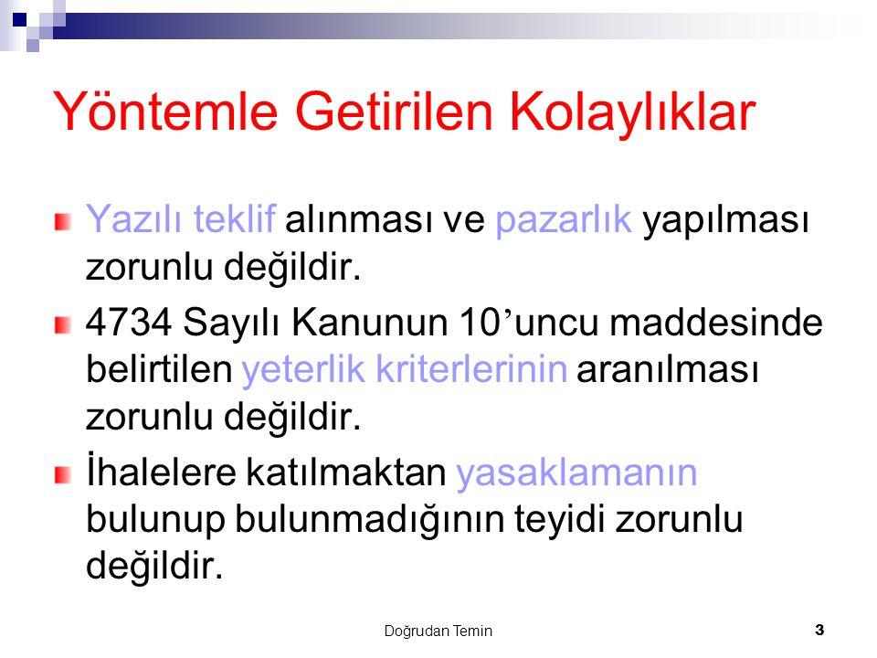 Doğrudan Temin 3 Yöntemle Getirilen Kolaylıklar Yazılı teklif alınması ve pazarlık yapılması zorunlu değildir. 4734 Sayılı Kanunun 10 ' uncu maddesind