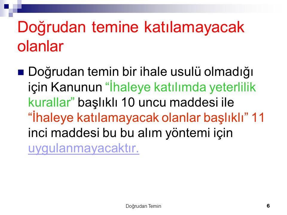 Doğrudan Temin 27 Doğrudan teminde ceza sorumluluğu Doğrudan temin usulüyle yapılan alımlarda ortaya çıkan 4734 sayılı Kanunun 17 inci ve 4735 sayılı Kanunun 25 inci maddesinde belirtilen yasak fiil veya davranışların Türk Ceza Kanununa göre suç teşkil etmesi; bu fiil veya davranışlar için ceza sorumluluğuna ilişkin hükümlerin uygulanmasına engel teşkil etmez.