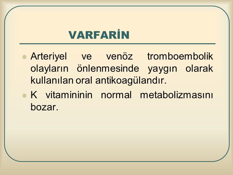 VARFARİN Arteriyel ve venöz tromboembolik olayların önlenmesinde yaygın olarak kullanılan oral antikoagülandır. K vitamininin normal metabolizmasını b