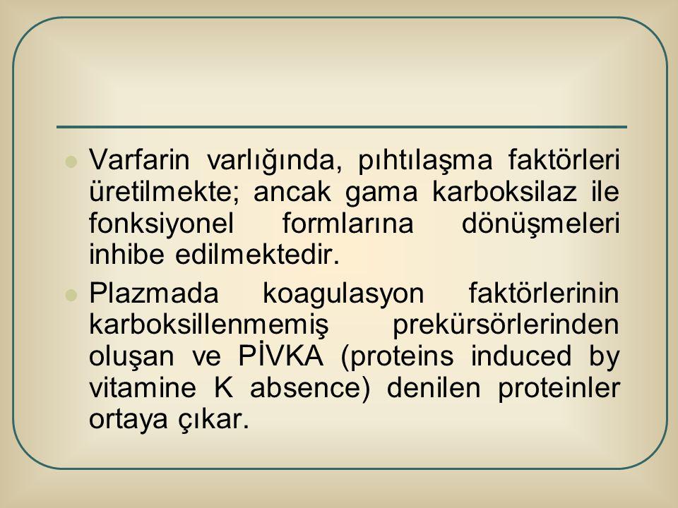 Varfarin varlığında, pıhtılaşma faktörleri üretilmekte; ancak gama karboksilaz ile fonksiyonel formlarına dönüşmeleri inhibe edilmektedir. Plazmada ko