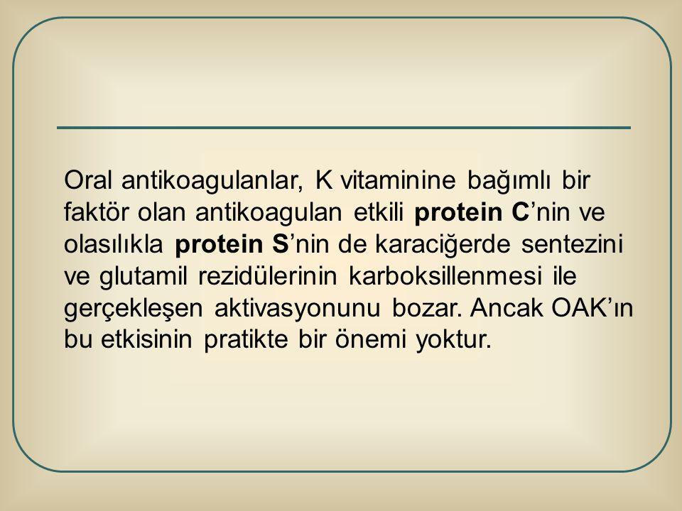 Oral antikoagulanlar, K vitaminine bağımlı bir faktör olan antikoagulan etkili protein C'nin ve olasılıkla protein S'nin de karaciğerde sentezini ve g