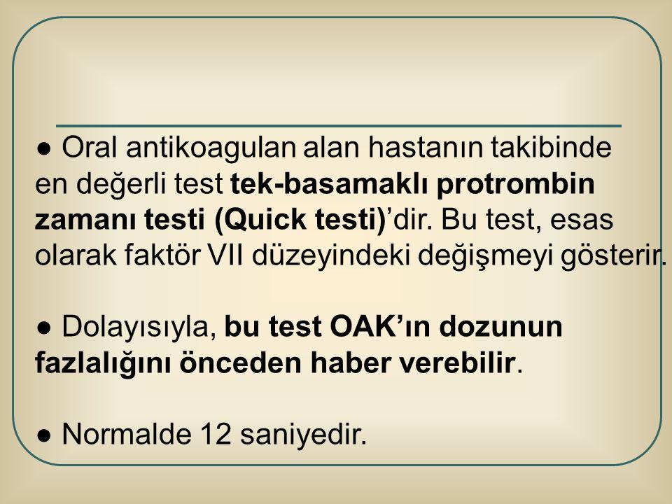 ● Oral antikoagulan alan hastanın takibinde en değerli test tek-basamaklı protrombin zamanı testi (Quick testi)'dir. Bu test, esas olarak faktör VII d