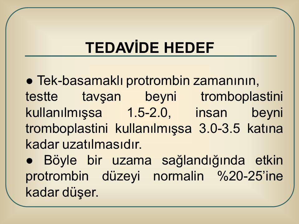 TEDAVİDE HEDEF ● Tek-basamaklı protrombin zamanının, testte tavşan beyni tromboplastini kullanılmışsa 1.5-2.0, insan beyni tromboplastini kullanılmışs