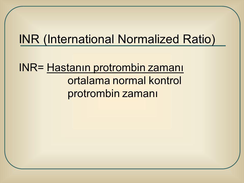 INR (International Normalized Ratio) INR= Hastanın protrombin zamanı ortalama normal kontrol protrombin zamanı