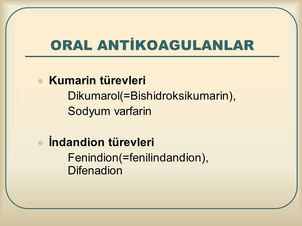 ORAL ANTİKOAGULANLAR Kumarin türevleri Dikumarol(=Bishidroksikumarin), Sodyum varfarin İndandion türevleri Fenindion(=fenilindandion), Difenadion