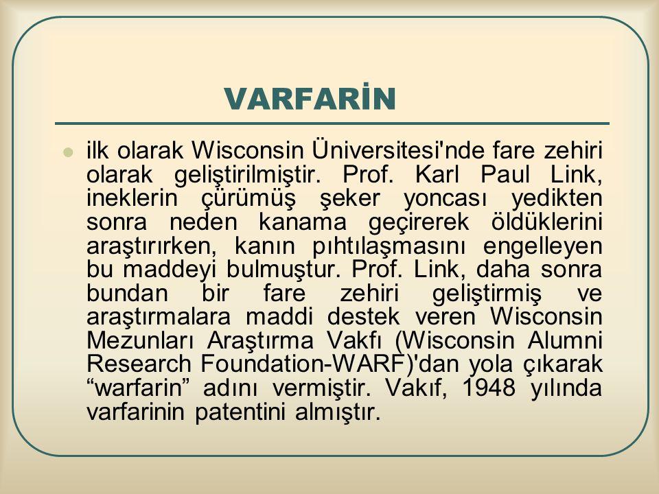 VARFARİN ilk olarak Wisconsin Üniversitesi'nde fare zehiri olarak geliştirilmiştir. Prof. Karl Paul Link, ineklerin çürümüş şeker yoncası yedikten son