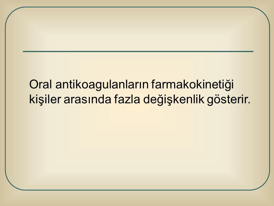 Oral antikoagulanların farmakokinetiği kişiler arasında fazla değişkenlik gösterir.