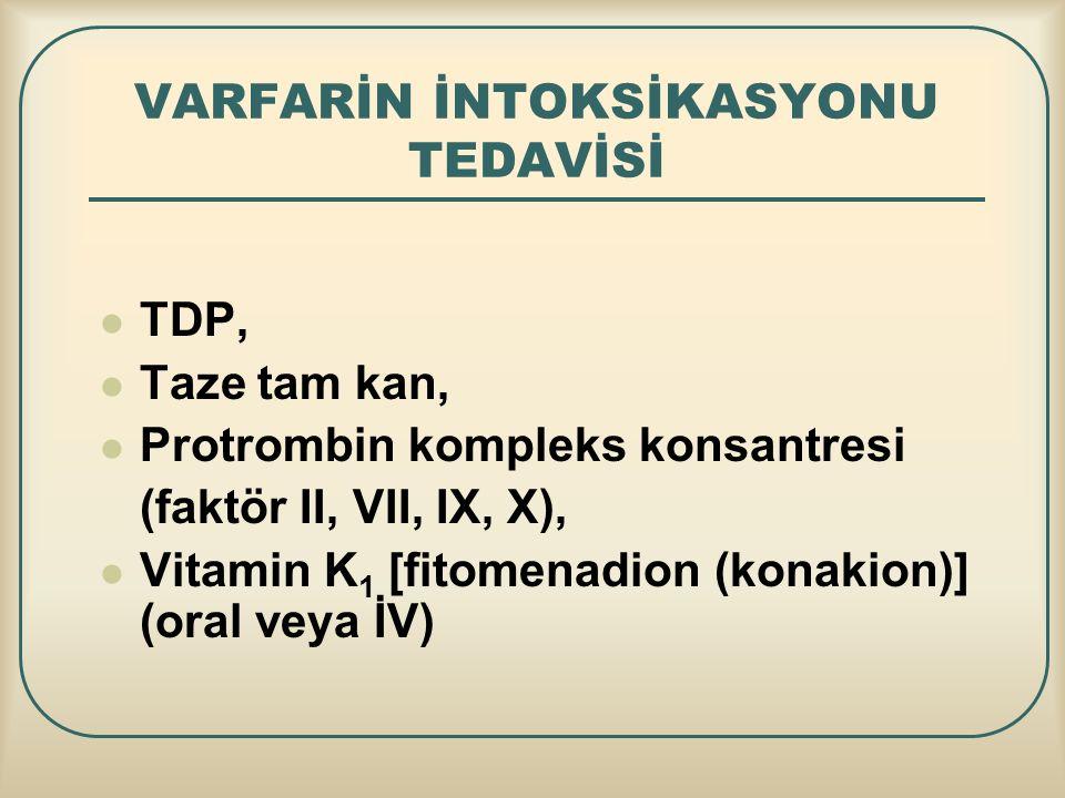 VARFARİN İNTOKSİKASYONU TEDAVİSİ TDP, Taze tam kan, Protrombin kompleks konsantresi (faktör II, VII, IX, X), Vitamin K 1 [fitomenadion (konakion)] (or