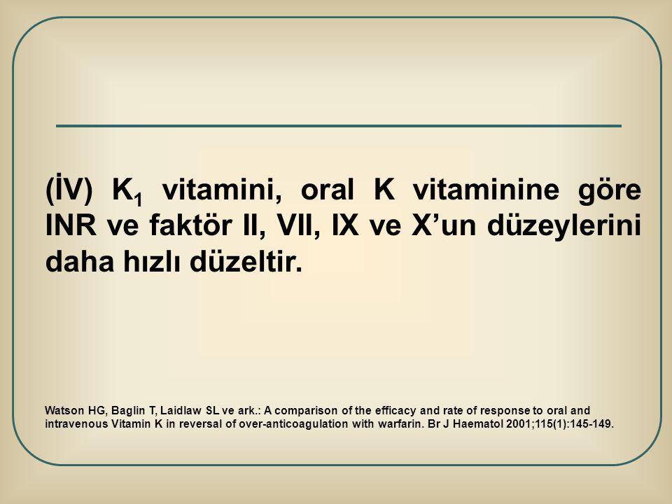 (İV) K 1 vitamini, oral K vitaminine göre INR ve faktör II, VII, IX ve X'un düzeylerini daha hızlı düzeltir. Watson HG, Baglin T, Laidlaw SL ve ark.:
