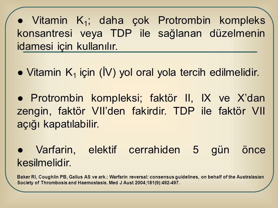● Vitamin K 1 ; daha çok Protrombin kompleks konsantresi veya TDP ile sağlanan düzelmenin idamesi için kullanılır. ● Vitamin K 1 için (İV) yol oral yo